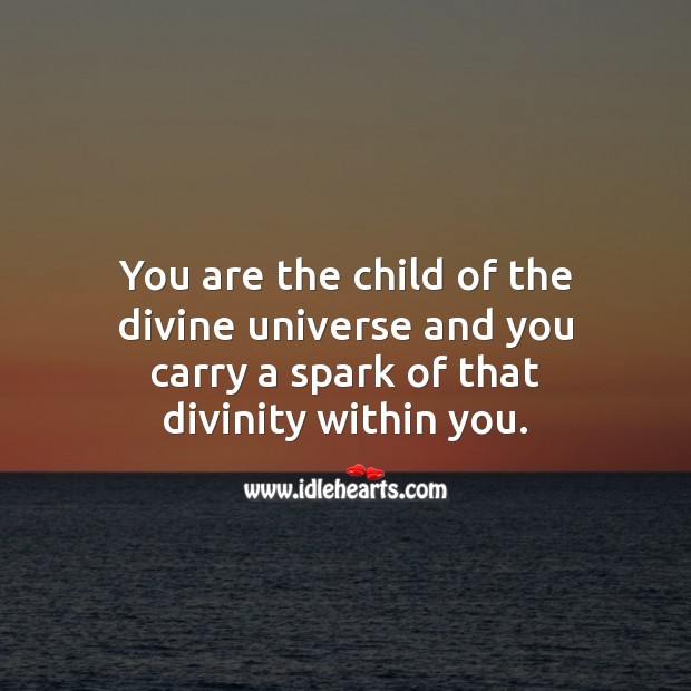 You are the child of the divine universe. Spiritual Love Quotes Image