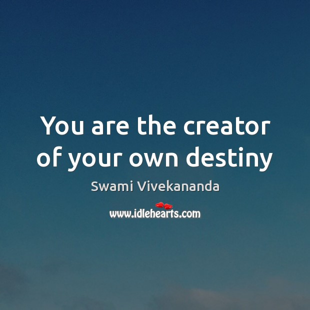 You are the creator of your own destiny Swami Vivekananda Picture Quote