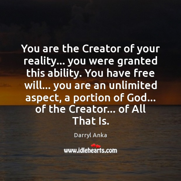 You are the Creator of your reality… you were granted this ability. Image