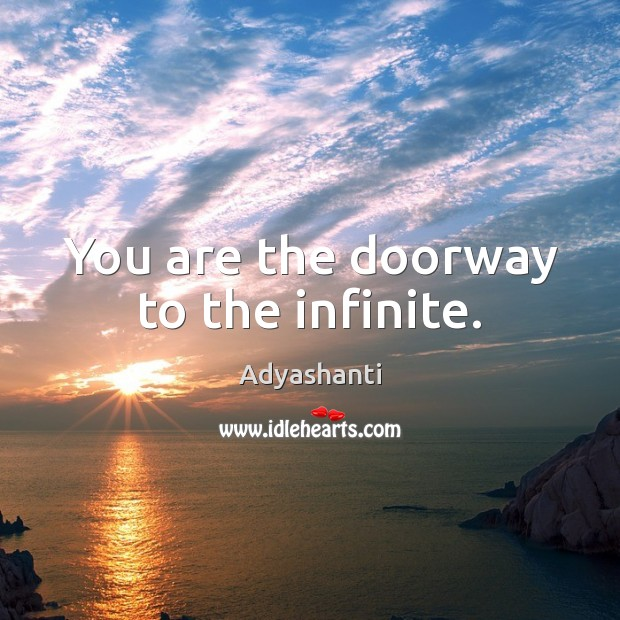 Image, You are the doorway to the infinite.