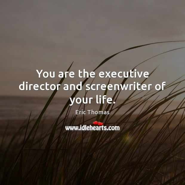 You are the executive director and screenwriter of your life. Image