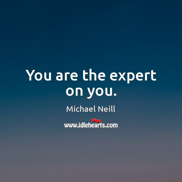 You are the expert on you. Image