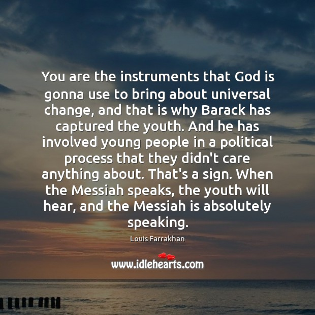 You are the instruments that God is gonna use to bring about Image