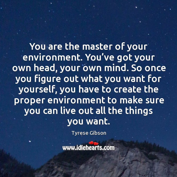 Image, You are the master of your environment. You've got your own head, your own mind.