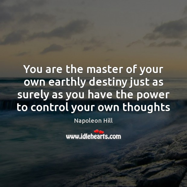 You are the master of your own earthly destiny just as surely Image