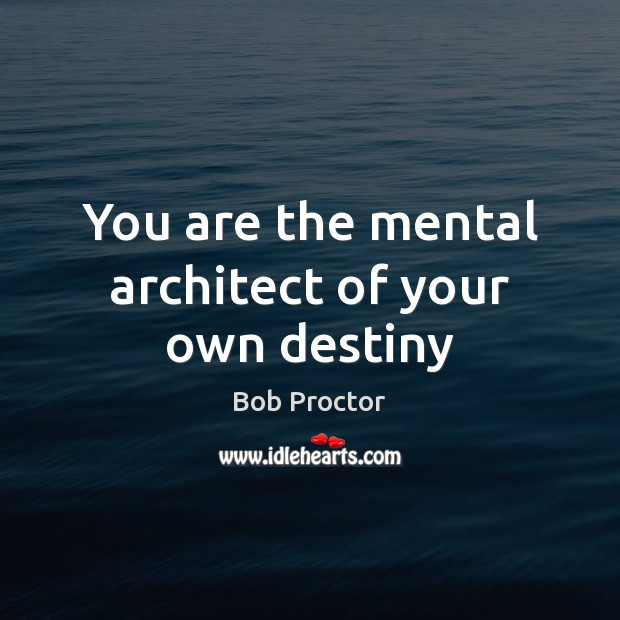 You are the mental architect of your own destiny Image
