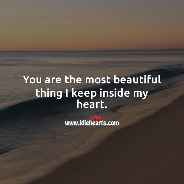You are the most beautiful thing I keep inside my heart. You're Beautiful Quotes Image