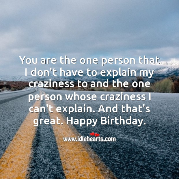 Image, You are the one person that I don't have to explain my craziness