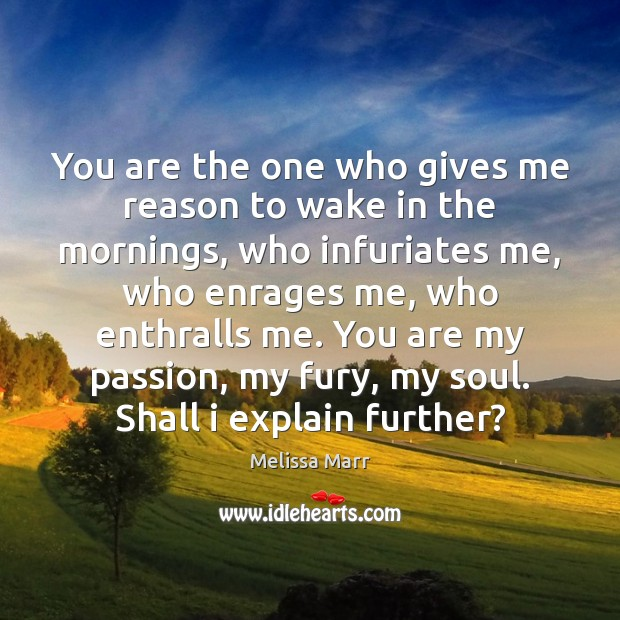 You are the one who gives me reason to wake in the Image