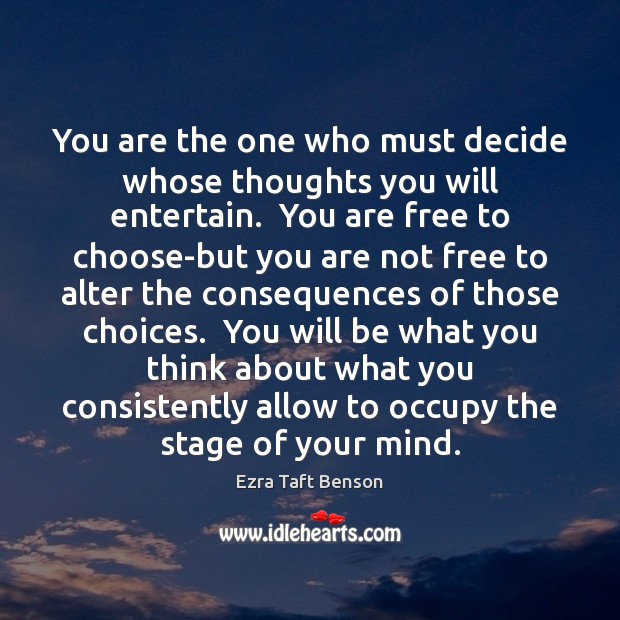 Image, You are the one who must decide whose thoughts you will entertain.
