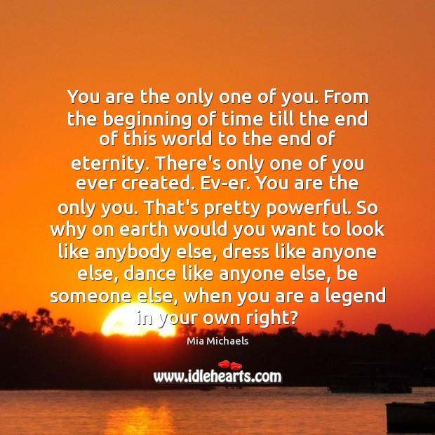 You are the only one of you. From the beginning of time Mia Michaels Picture Quote
