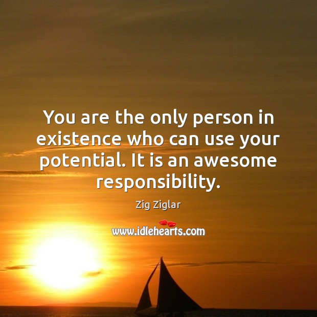 Image, You are the only person in existence who can use your potential.