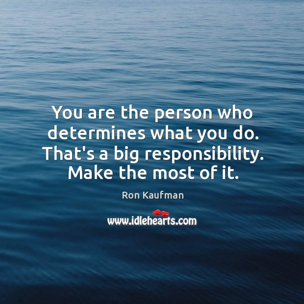 You are the person who determines what you do. That's a big Image