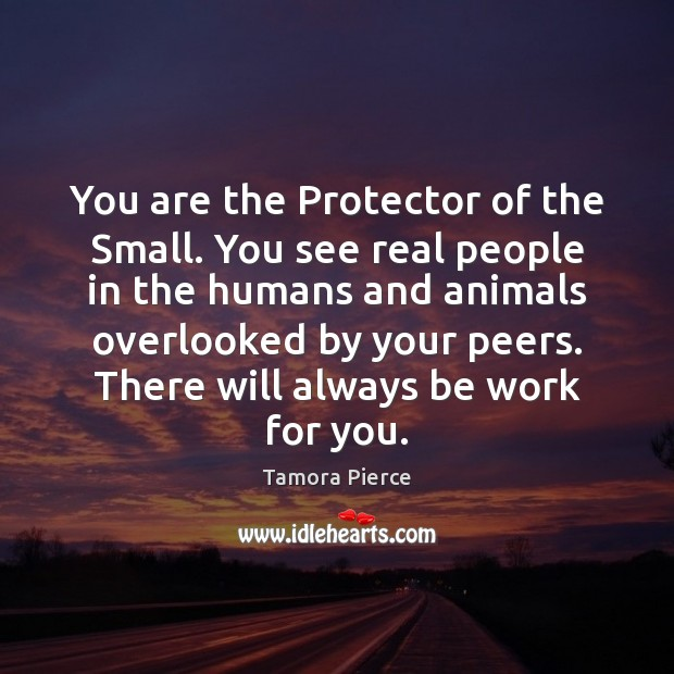 You are the Protector of the Small. You see real people in Tamora Pierce Picture Quote