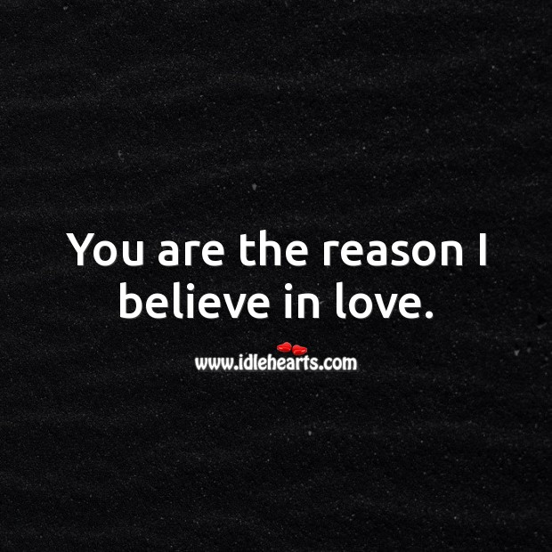 Image, You are the reason I believe in love.