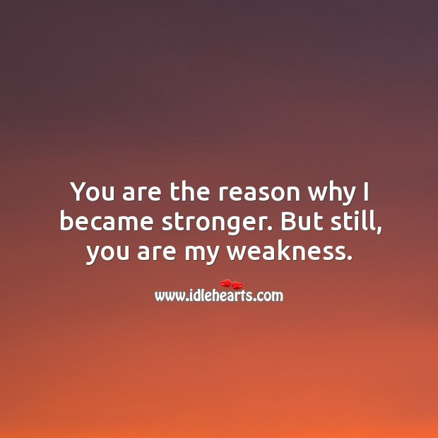 Image, You are the reason why I became stronger.