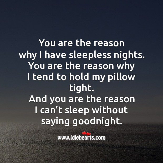 You are the reason why I have sleepless nights. Image