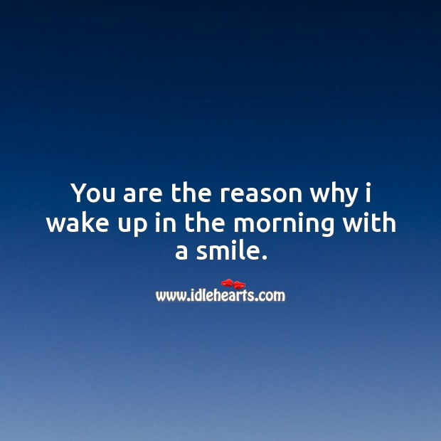 You are the reason why I wake up in the morning with a smile. Image