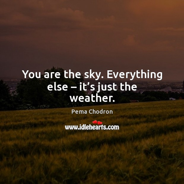 Image, You are the sky. Everything else – it's just the weather.