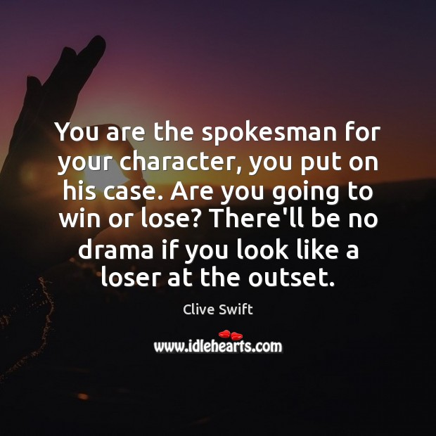 You are the spokesman for your character, you put on his case. Image