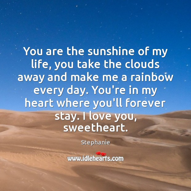 You are the sunshine of my life, you take the clouds away Image