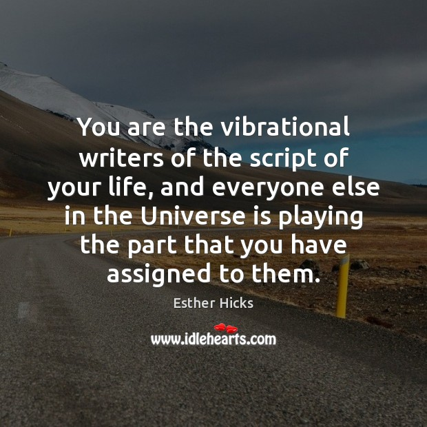 You are the vibrational writers of the script of your life, and Image