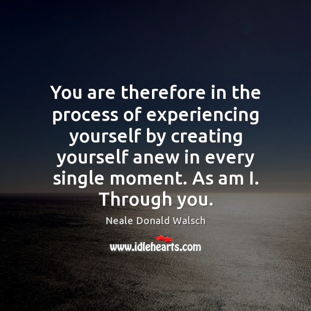 Image, You are therefore in the process of experiencing yourself by creating yourself