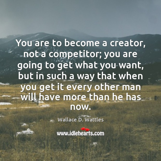 You are to become a creator, not a competitor; you are going Image