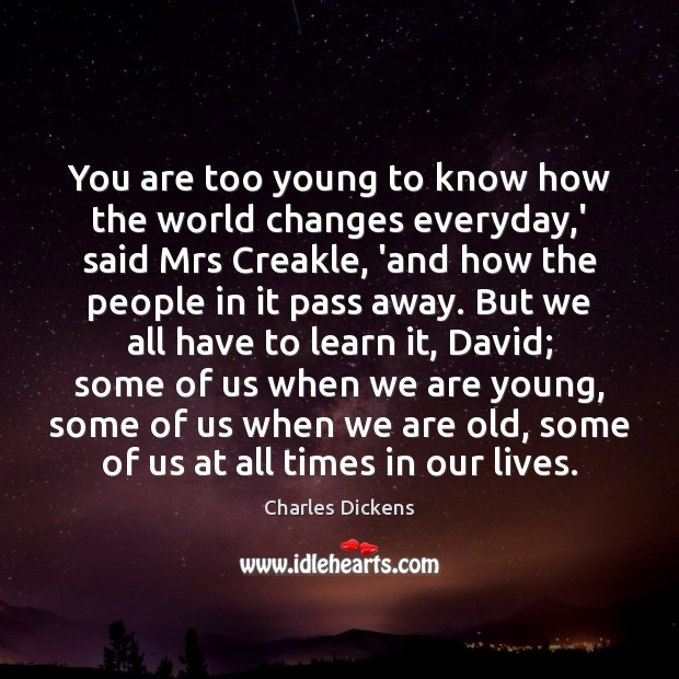 Image, You are too young to know how the world changes everyday,'