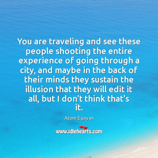 You are traveling and see these people shooting the entire experience of Image