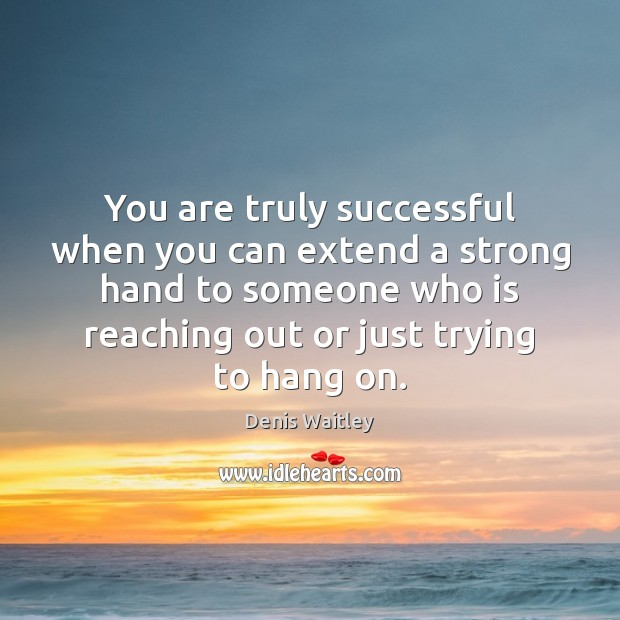 Image, You are truly successful when you can extend a strong hand to