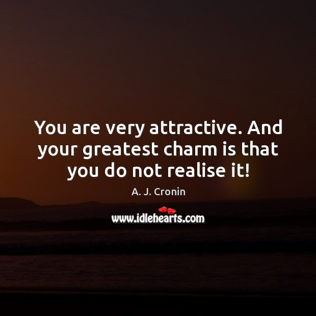 Image, You are very attractive. And your greatest charm is that you do not realise it!