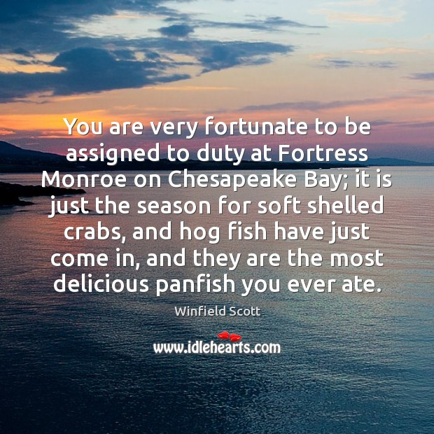 You are very fortunate to be assigned to duty at Fortress Monroe Image