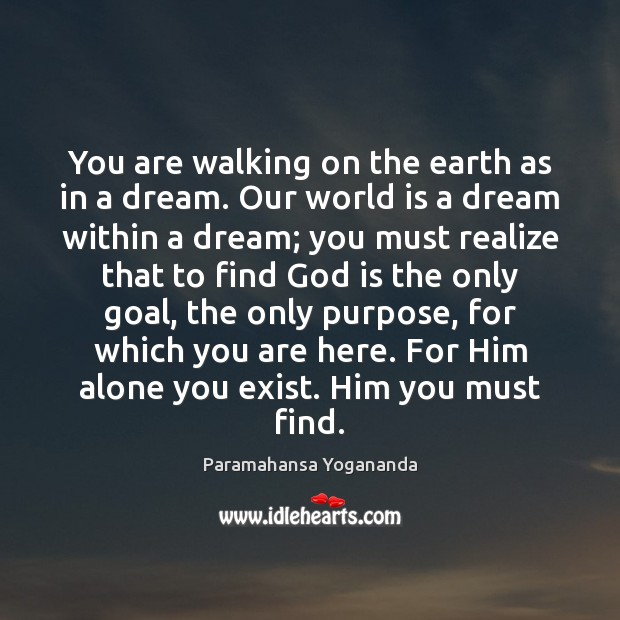 You are walking on the earth as in a dream. Our world Paramahansa Yogananda Picture Quote