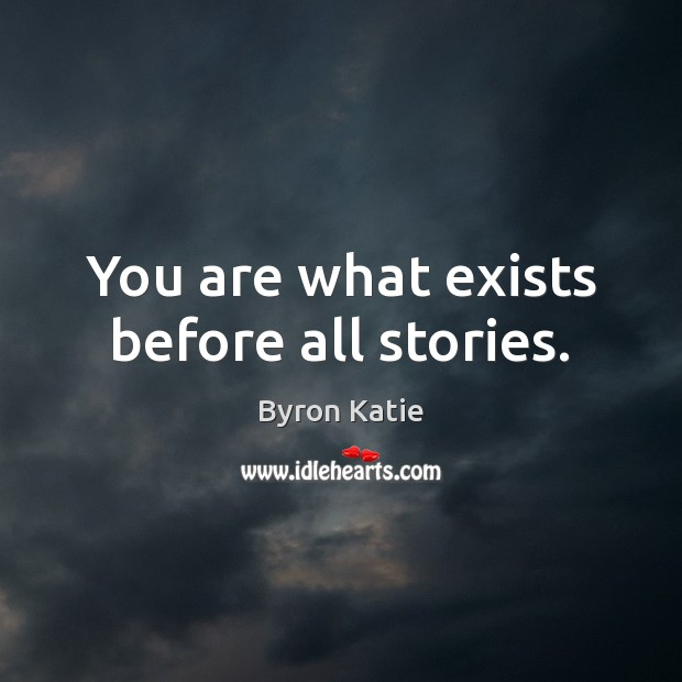 You are what exists before all stories. Image