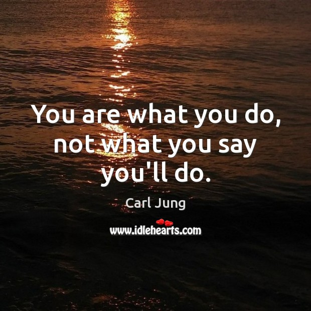 You are what you do, not what you say you'll do. Carl Jung Picture Quote