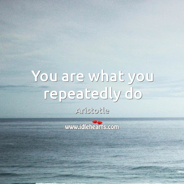 Image, You are what you repeatedly do