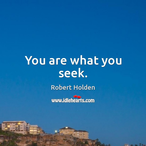 You are what you seek. Image
