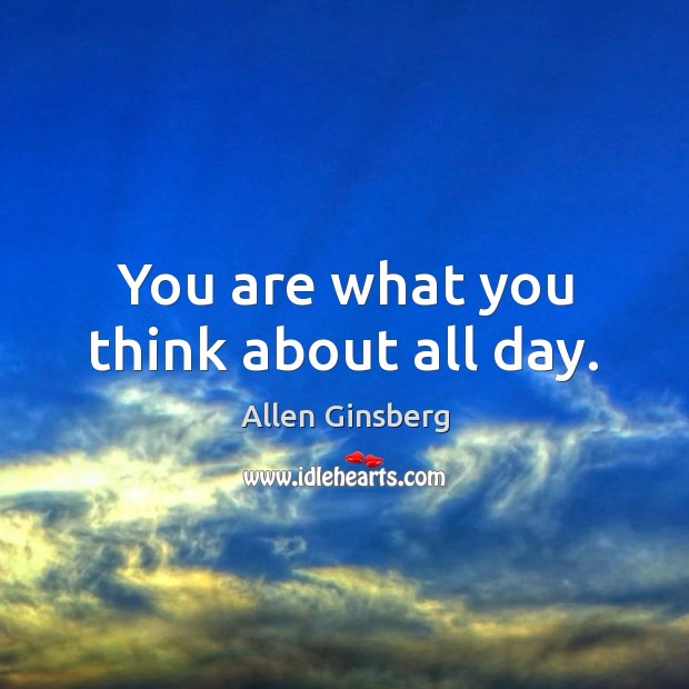 You are what you think about all day. Image