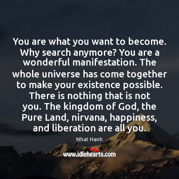 You are what you want to become. Why search anymore? You are Nhat Hanh Picture Quote