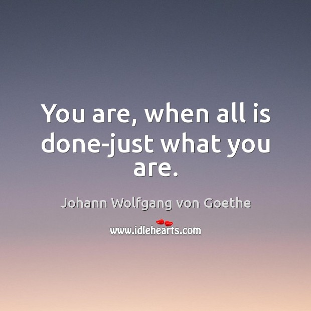You are, when all is done-just what you are. Image