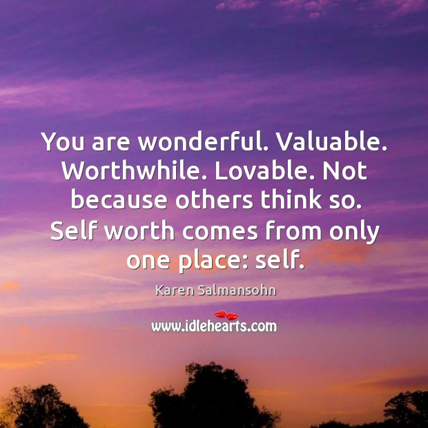 Image, You are wonderful. Valuable. Worthwhile. Lovable. Not because others think so. Self