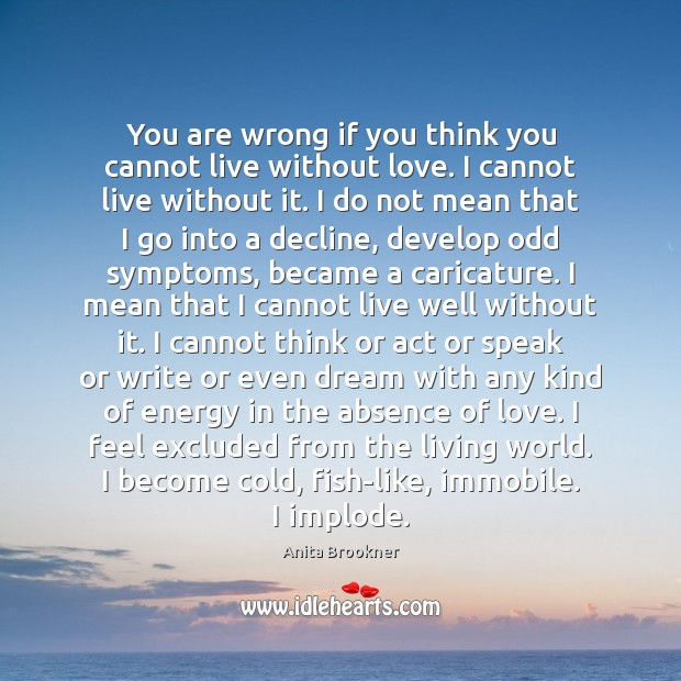 You are wrong if you think you cannot live without love. I Image