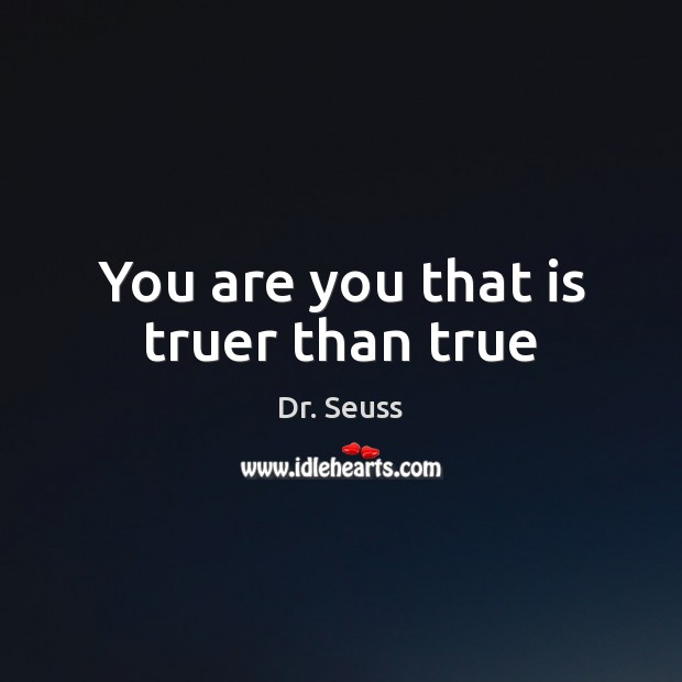 You are you that is truer than true Image