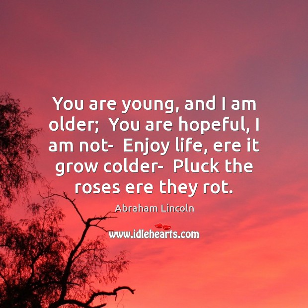 Image, You are young, and I am older;  You are hopeful, I am