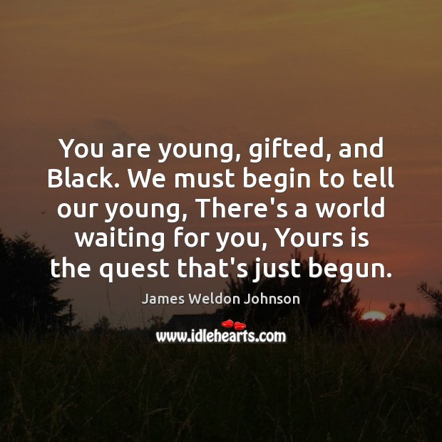 You are young, gifted, and Black. We must begin to tell our James Weldon Johnson Picture Quote