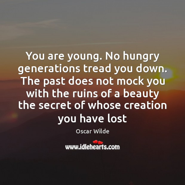 Image, You are young. No hungry generations tread you down. The past does