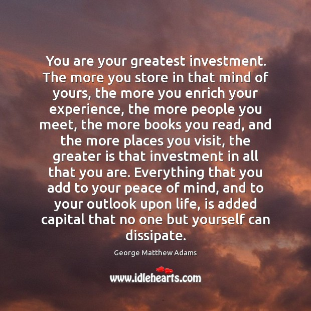 You are your greatest investment. The more you store in that mind Image