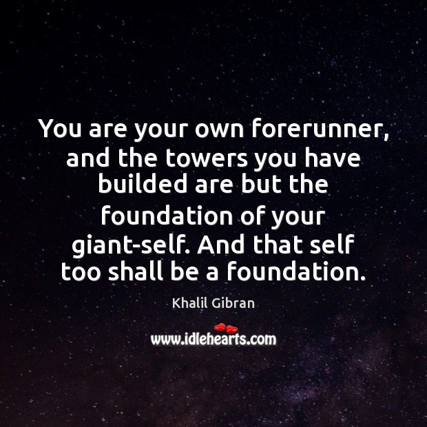 You are your own forerunner, and the towers you have builded are Image