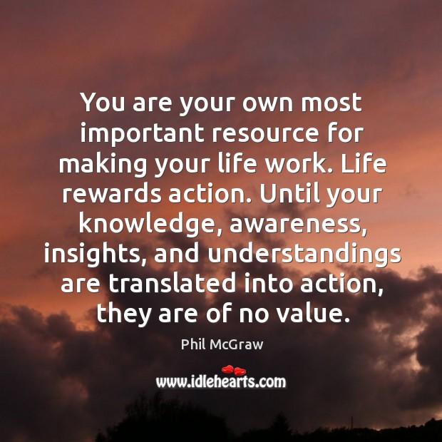 You are your own most important resource for making your life work. Image
